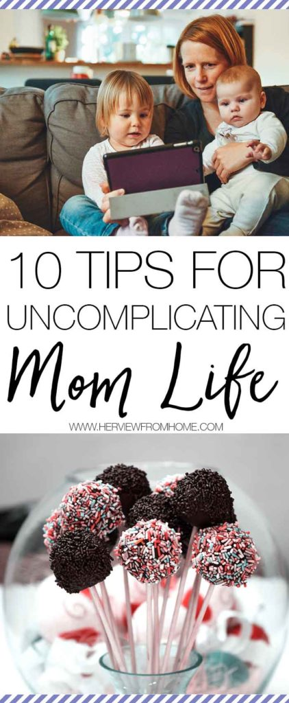 Mom life is hard enough as it is, let alone all the additional complications, stress and expectations we put on ourselves. So here's 10 tips for uncomplicating mom life to help you get by.