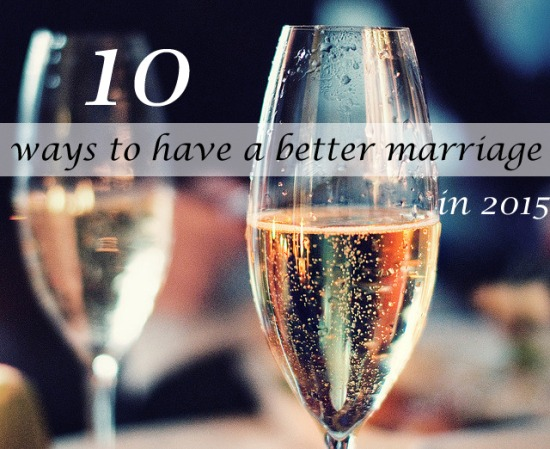 10 Things YOU can do to have a better marriage in 2015 copy