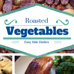 Easy Side Dishes:  Roasted Vegetables