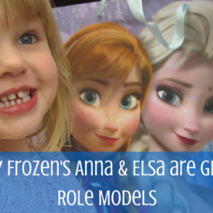Why Frozen's Anna and Elsa are Great Role Models