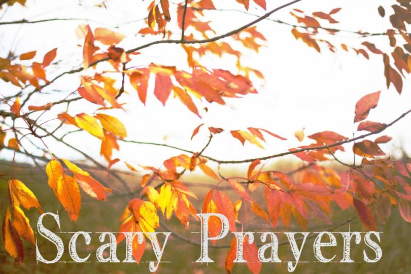 Scary Prayers www.herviewfromhome.com