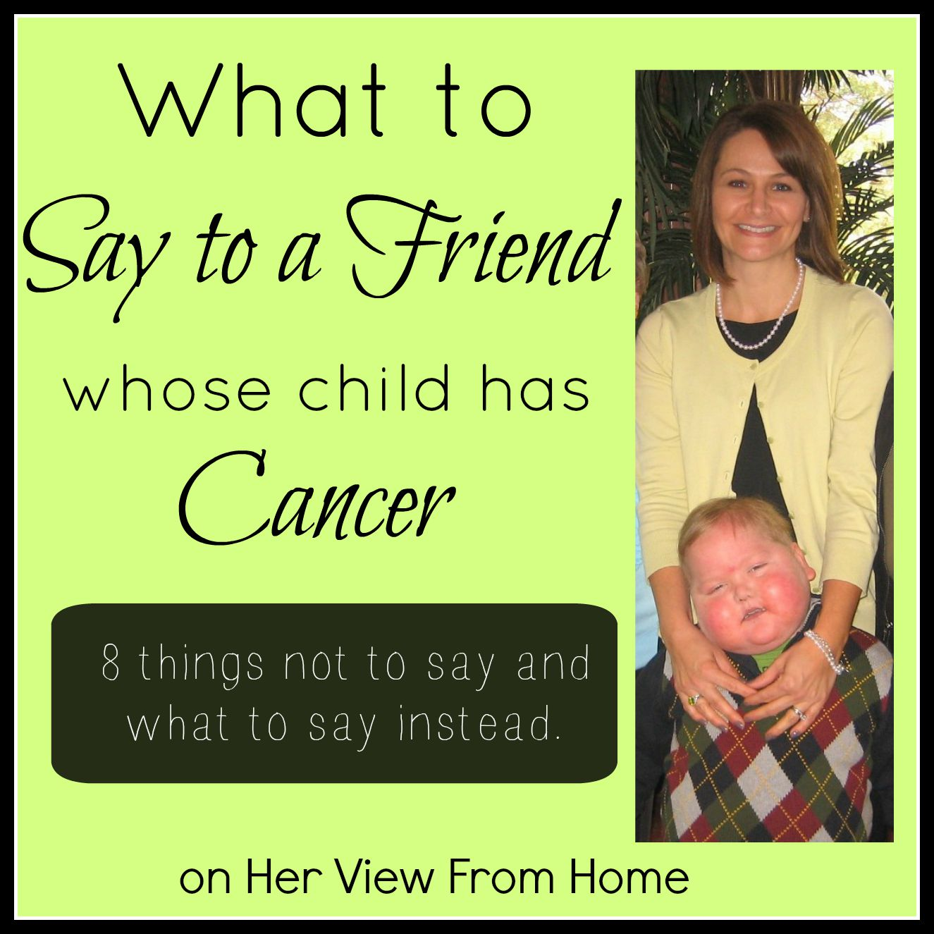 What To Say To A Friend Whose Child Has Cancer Her View From Home