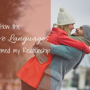 How the 5 Love Languages Transformed my Relationship