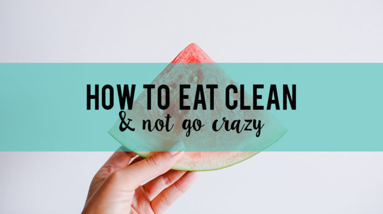 How to Eat Clean and Not Go Crazy www.herviewfromhome.com