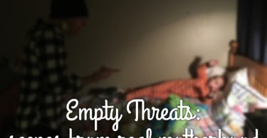 Empty Threats: scenes from real motherhood www.herviewfromhome.com