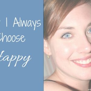 Why I Always Choose Happy
