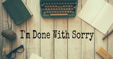 I'm Done With Sorry (And You Should Be Too) www.herviewfromhome.com