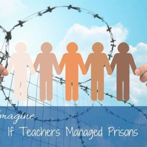Imagine If Teachers Managed Prisons