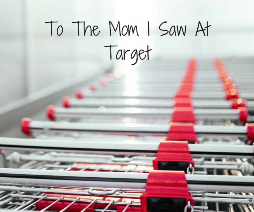 To The Mom I Saw At Target www.herviewfromhome.com