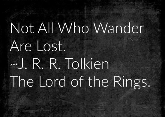 not all who wander all lost, J.R.R. Tolkien, The Lord of the RIngs, Finding Yourself