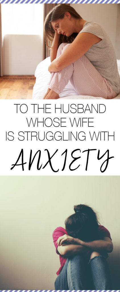 This is not something you signed up for when you married your wife. Likewise, anxiety is not something she signed up for. Anxiety is not a choice for anyone. The choice you do have, though, is how to deal.
