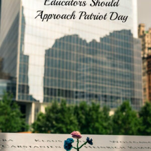 Remembering 9/11: 8 Ways Parents & Educators Can Approach Patriot Day