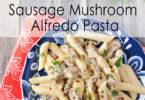 Sausage Mushroom Alfredo Pasta www.herviewfromhome.com