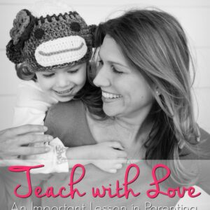 Teach With Love – An Important Lesson In Parenting