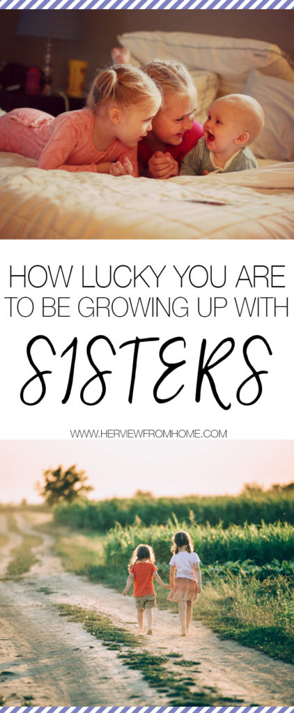 One day, I won't be here (God-willing, a long time from now). But your sisters? They're for life.