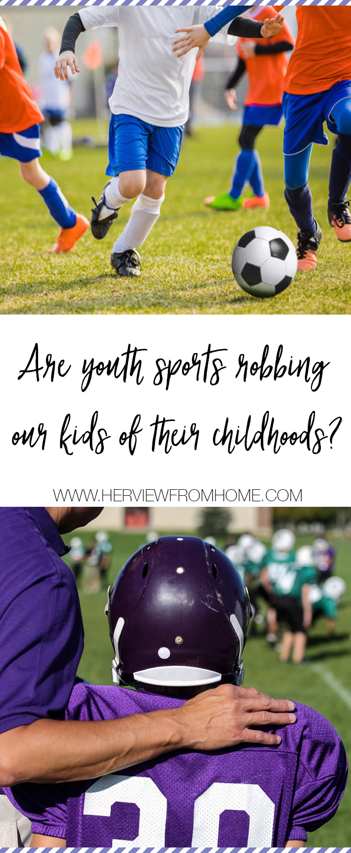 Are Youth Sports Robbing Our Kids of Their Childhoods? www.herviewfromhome.com