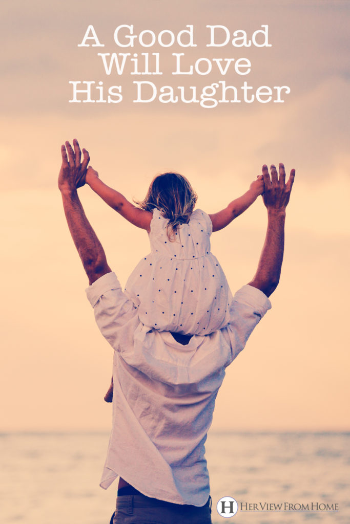 A good Dad will make loving his daughter a verb. And will show her what RIGHT looks like. www.herviewfromhome.com #father #daughter #dad #fathersday