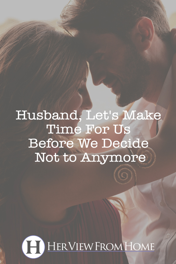 Husband, Let's Make Time For Us Before We Decide Not to Anymore www.herviewfromhome.com #marriage #divorce #love
