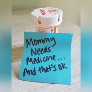 Mommy Needs Medicine—And That's OK